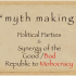 'Myth Making': Political Parties & Synergy of the Good/Bad