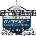 Our Countless Federal Investigative Committees – Where Scandals Go to Die