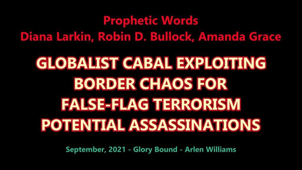 Prophetic Words - Diana Larkin, Robin D. Bullock, Amanda Grace - Globalist cabal exploiting border chaos for false-flag terrorism, potential assassinations